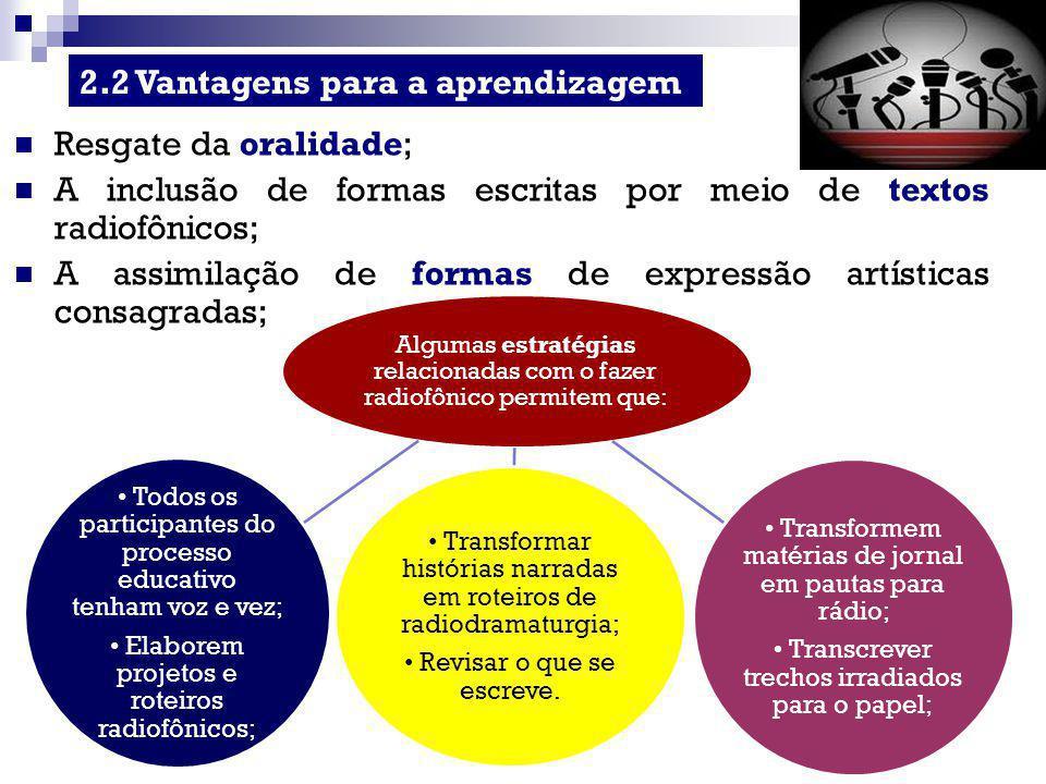 Resgate da oralidade; A inclusão de formas escritas por meio de textos radiofônicos; A assimilação de formas de expressão artísticas consagradas; 2.2