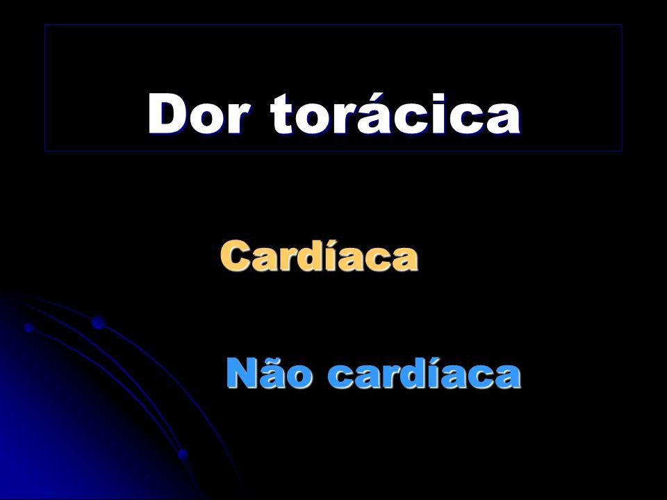 Dor torácica Cardíaca Não cardíaca Não cardíaca
