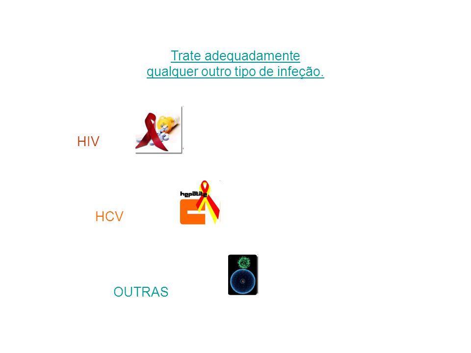 Trate adequadamente qualquer outro tipo de infeção. HIV HCV OUTRAS