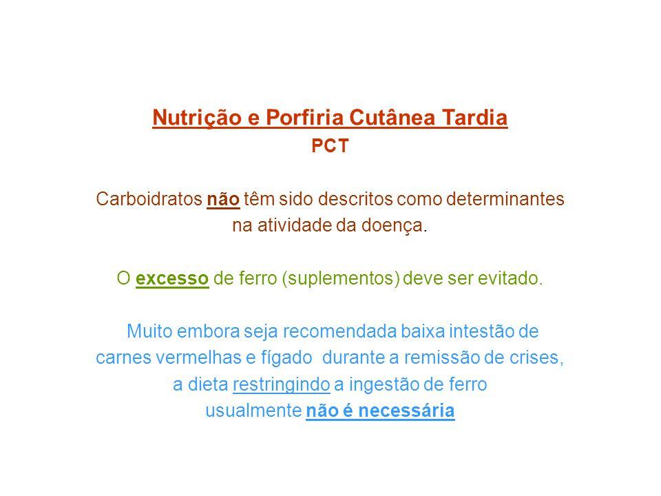 Nutrição e Porfiria Cutânea Tardia PCT Carboidratos não têm sido descritos como determinantes na atividade da doença. O excesso de ferro (suplementos)