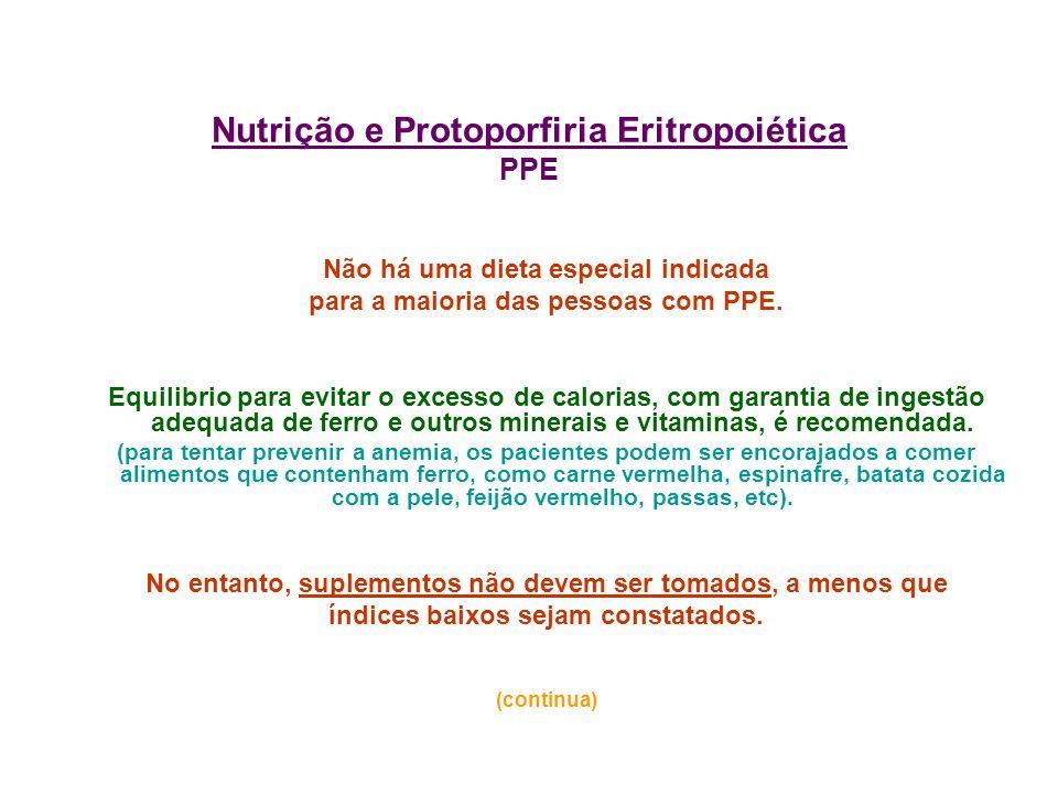 Nutrição e Protoporfiria Eritropoiética PPE Não há uma dieta especial indicada para a maioria das pessoas com PPE. Equilibrio para evitar o excesso de