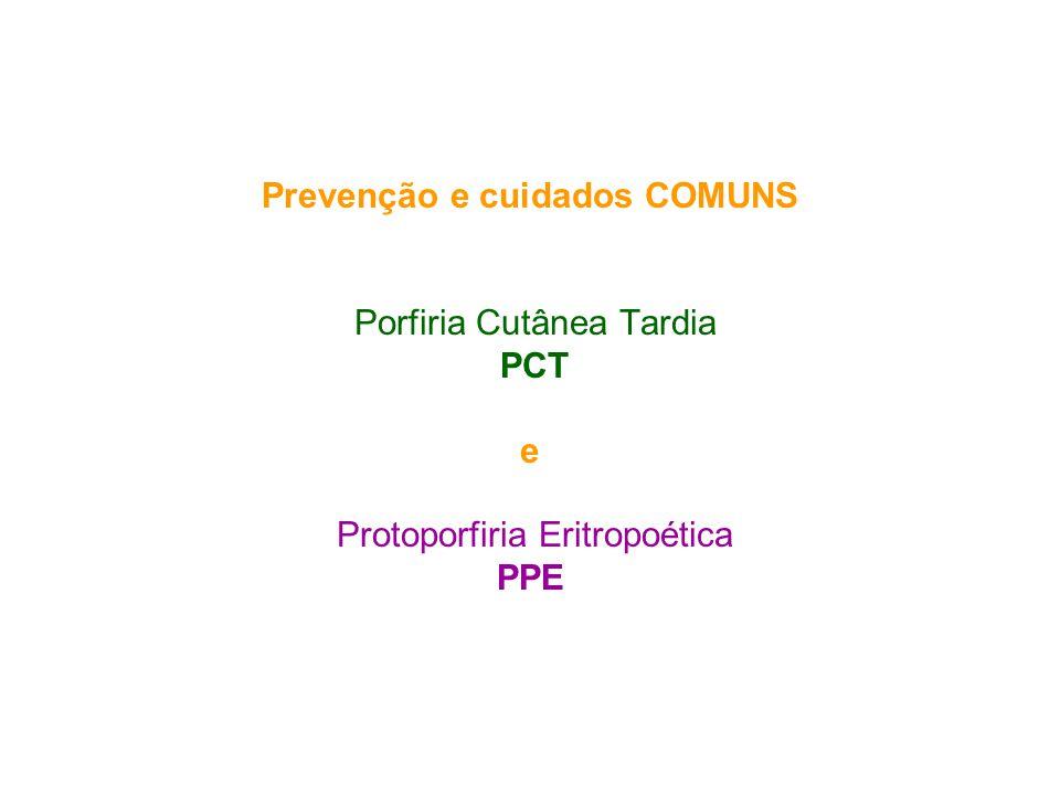 Prevenção e cuidados COMUNS Porfiria Cutânea Tardia PCT e Protoporfiria Eritropoética PPE