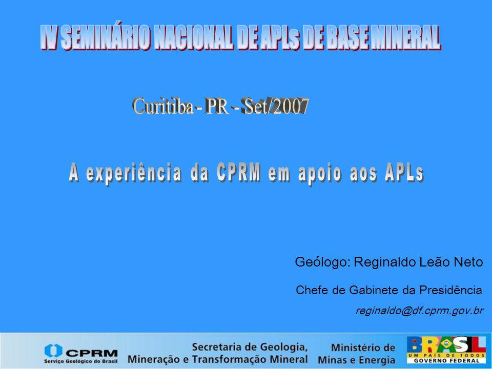Geólogo: Reginaldo Leão Neto Chefe de Gabinete da Presidência reginaldo@df.cprm.gov.br
