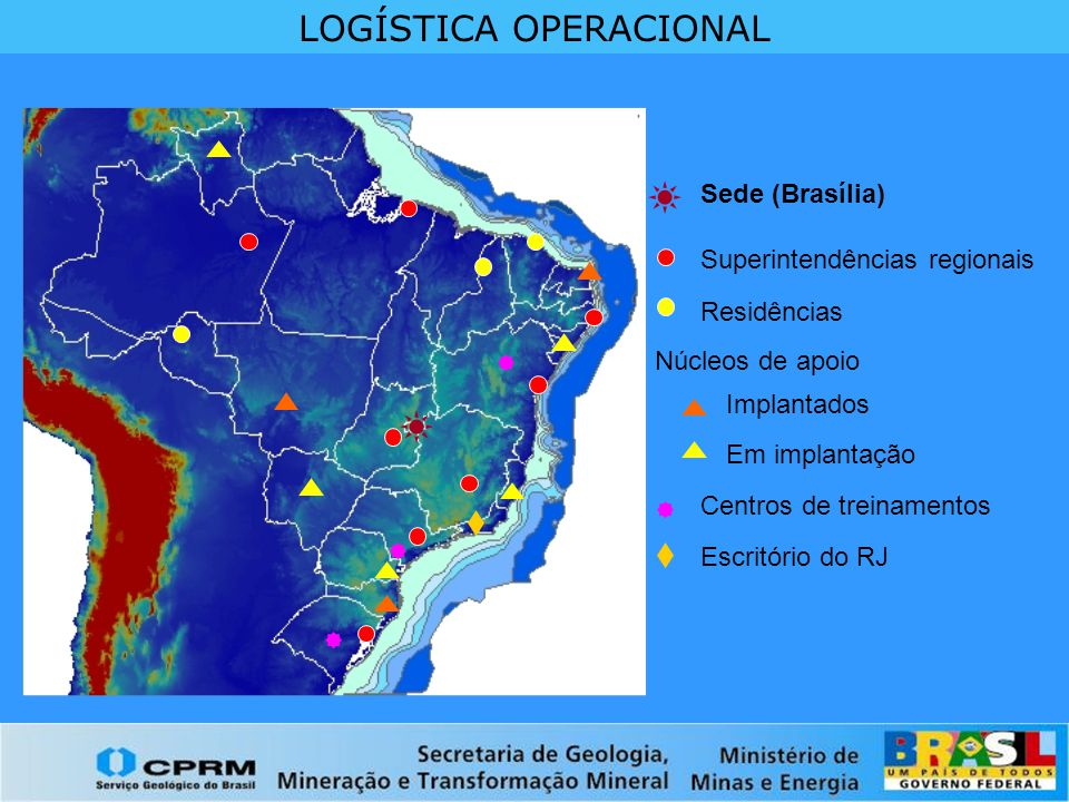 LOGÍSTICA OPERACIONAL Sede (Brasília) Superintendências regionais Residências Núcleos de apoio Em implantação Centros de treinamentos Escritório do RJ