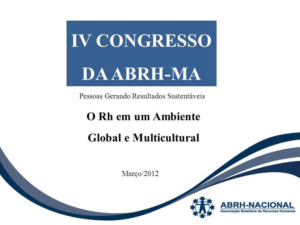 GESTÃO 2010 – 2012 - Realizações 2010 IV CONGRESSO DA ABRH-MA Pessoas Gerando Resultados Sustentáveis O Rh em um Ambiente Global e Multicultural Março/2012