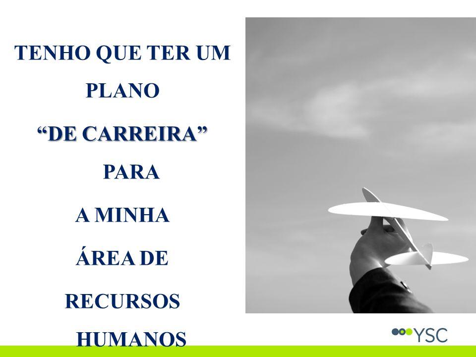 """TENHO QUE TER UM PLANO """"DE CARREIRA"""" """"DE CARREIRA"""" PARA A MINHA ÁREA DE RECURSOS HUMANOS"""