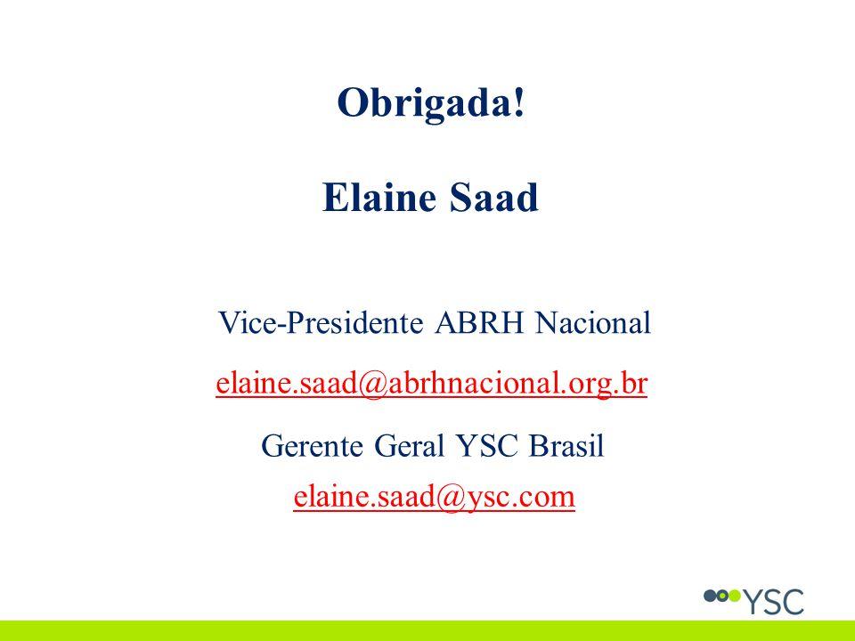 Obrigada! Elaine Saad Vice-Presidente ABRH Nacional elaine.saad@abrhnacional.org.br Gerente Geral YSC Brasil elaine.saad@ysc.com