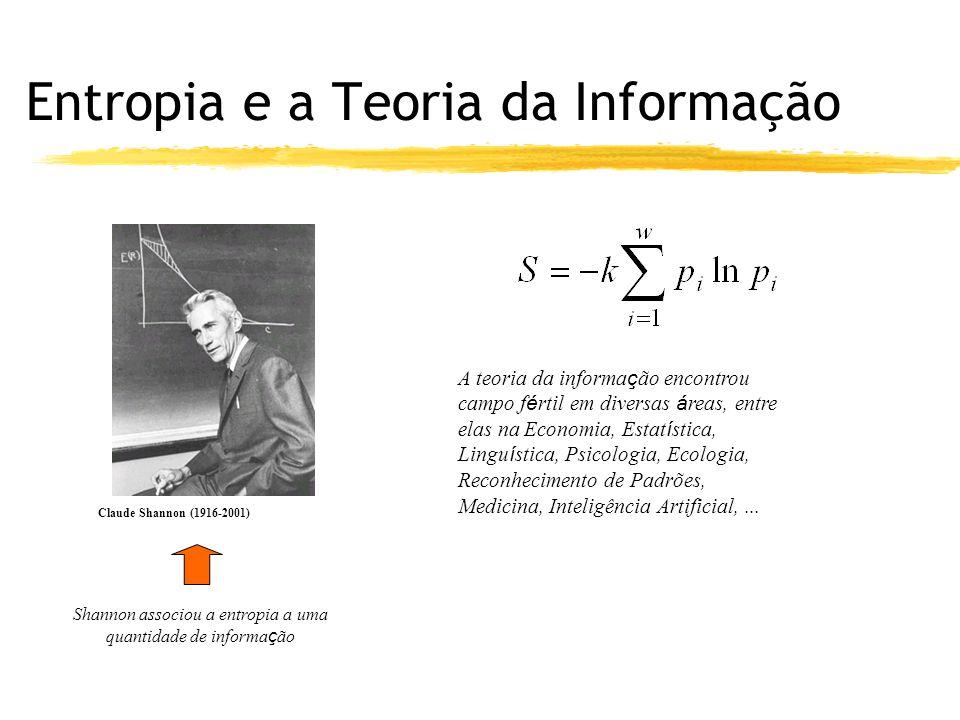 Entropia e a Teoria da Informação Claude Shannon (1916-2001) Shannon associou a entropia a uma quantidade de informa ç ão A teoria da informa ç ão enc