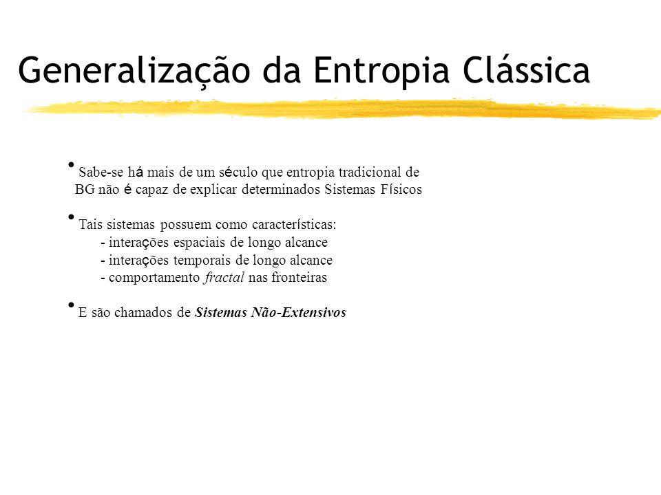 Generalização da Entropia Clássica Sabe-se h á mais de um s é culo que entropia tradicional de BG não é capaz de explicar determinados Sistemas F í si