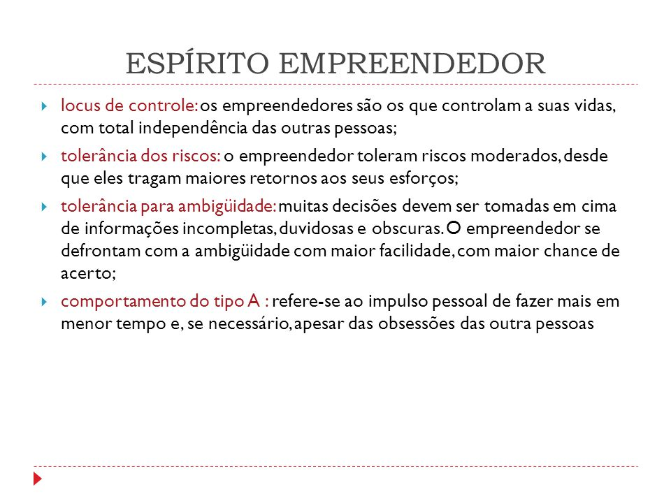 ESPÍRITO EMPREENDEDOR  locus de controle: os empreendedores são os que controlam a suas vidas, com total independência das outras pessoas;  tolerânc