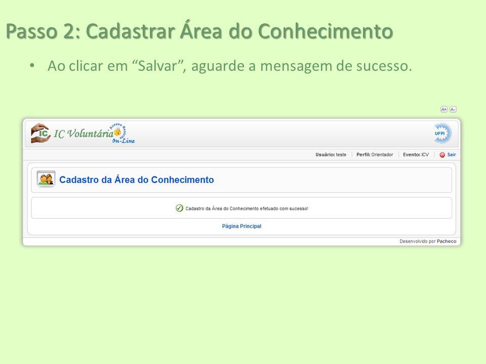"""Passo 2: Cadastrar Área do Conhecimento Ao clicar em """"Salvar"""", aguarde a mensagem de sucesso."""