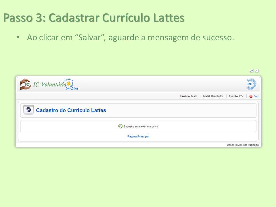 """Passo 3: Cadastrar Currículo Lattes Ao clicar em """"Salvar"""", aguarde a mensagem de sucesso."""