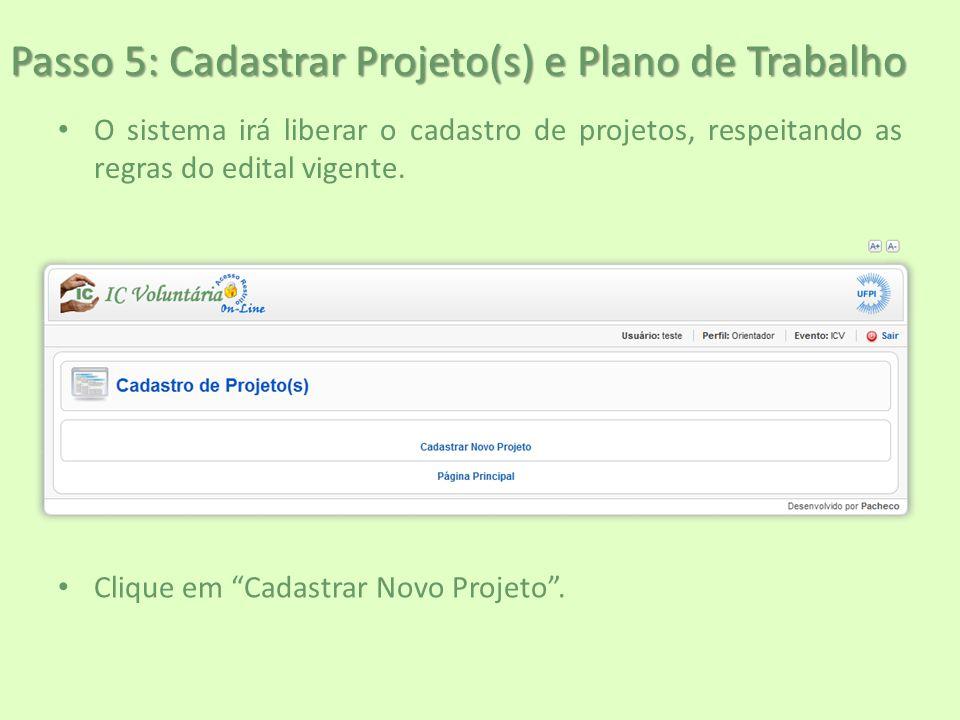 """Passo 5: Cadastrar Projeto(s) e Plano de Trabalho O sistema irá liberar o cadastro de projetos, respeitando as regras do edital vigente. Clique em """"Ca"""