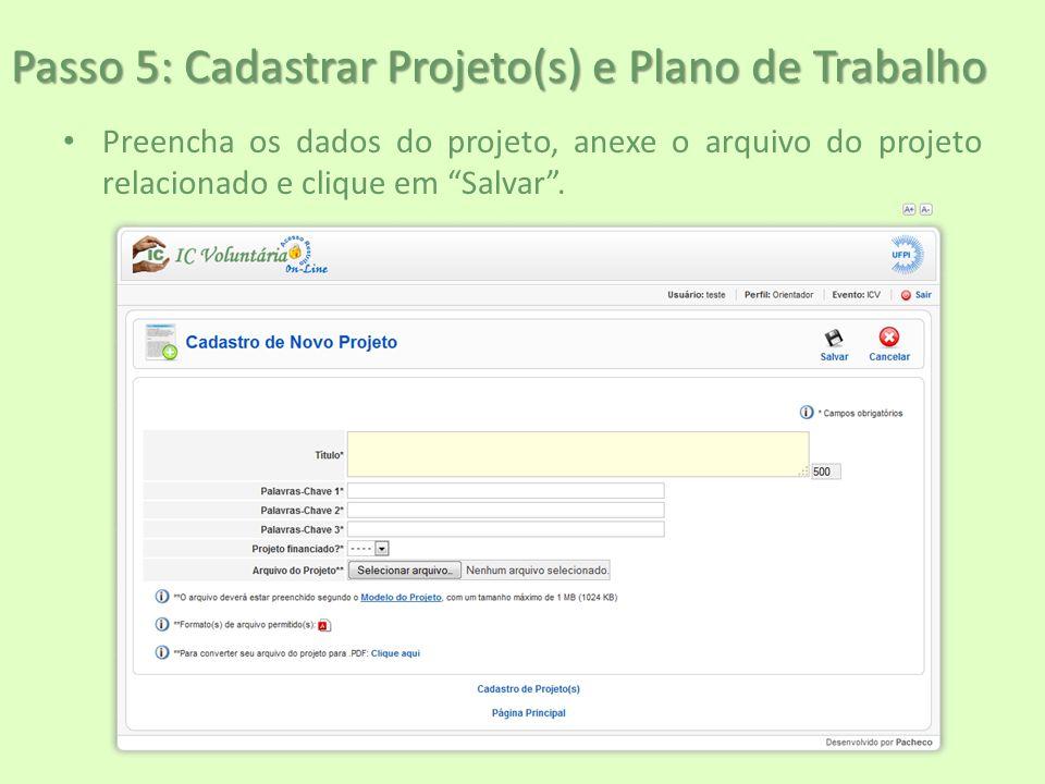 """Passo 5: Cadastrar Projeto(s) e Plano de Trabalho Preencha os dados do projeto, anexe o arquivo do projeto relacionado e clique em """"Salvar""""."""