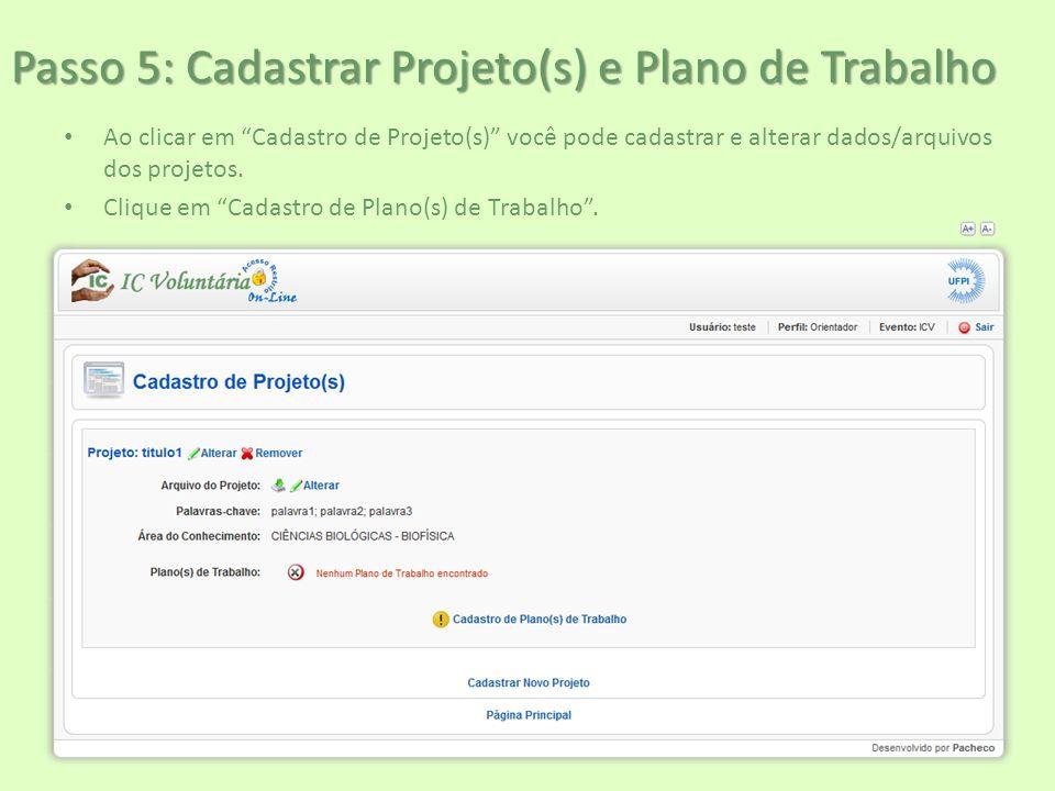 """Passo 5: Cadastrar Projeto(s) e Plano de Trabalho Ao clicar em """"Cadastro de Projeto(s)"""" você pode cadastrar e alterar dados/arquivos dos projetos. Cli"""