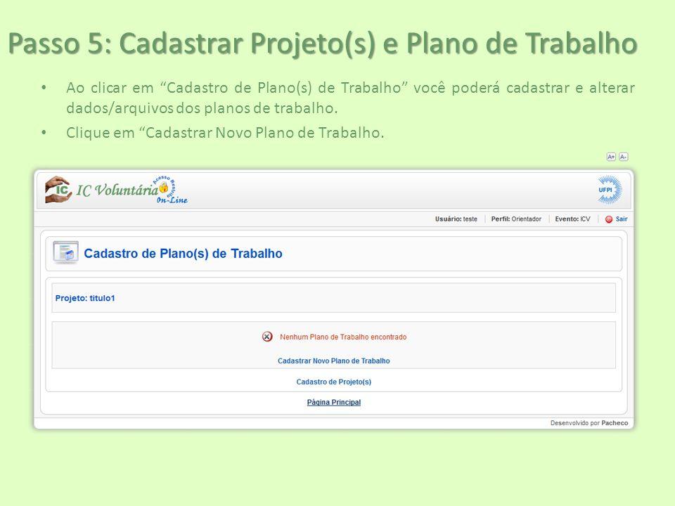 """Passo 5: Cadastrar Projeto(s) e Plano de Trabalho Ao clicar em """"Cadastro de Plano(s) de Trabalho"""" você poderá cadastrar e alterar dados/arquivos dos p"""