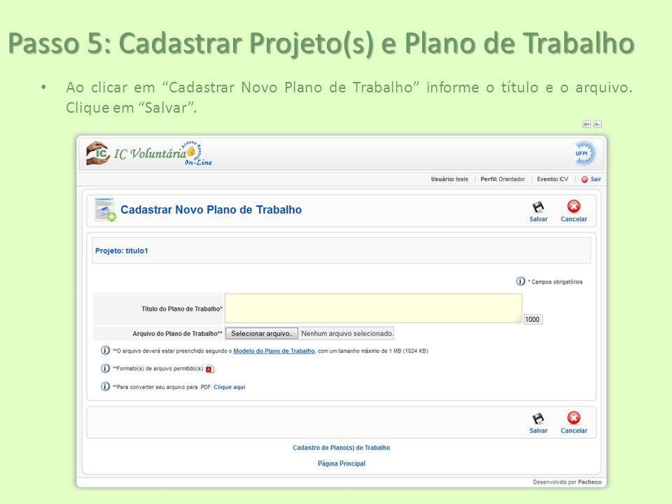 """Passo 5: Cadastrar Projeto(s) e Plano de Trabalho Ao clicar em """"Cadastrar Novo Plano de Trabalho"""" informe o título e o arquivo. Clique em """"Salvar""""."""