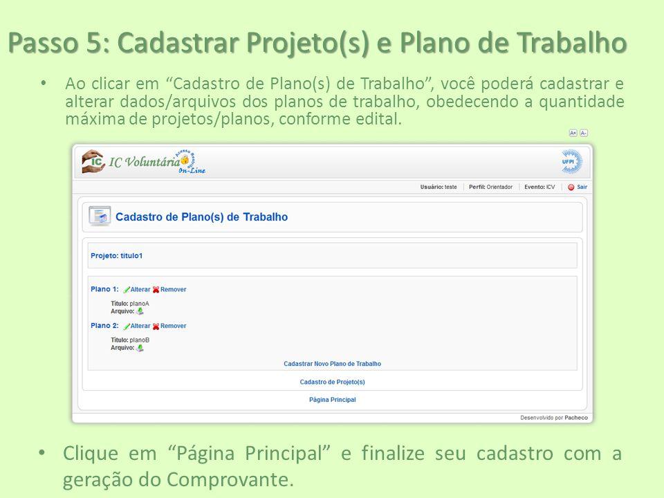 """Passo 5: Cadastrar Projeto(s) e Plano de Trabalho Ao clicar em """"Cadastro de Plano(s) de Trabalho"""", você poderá cadastrar e alterar dados/arquivos dos"""