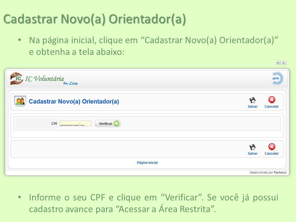 """Cadastrar Novo(a) Orientador(a) Na página inicial, clique em """"Cadastrar Novo(a) Orientador(a)"""" e obtenha a tela abaixo: Informe o seu CPF e clique em"""
