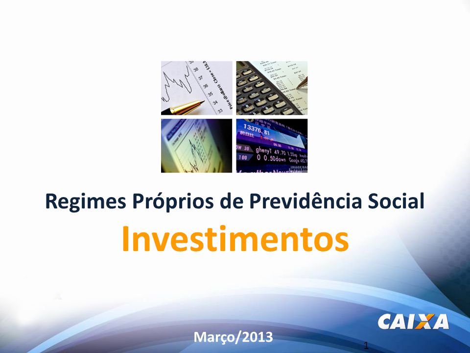 1 Regimes Próprios de Previdência Social Investimentos Março/2013