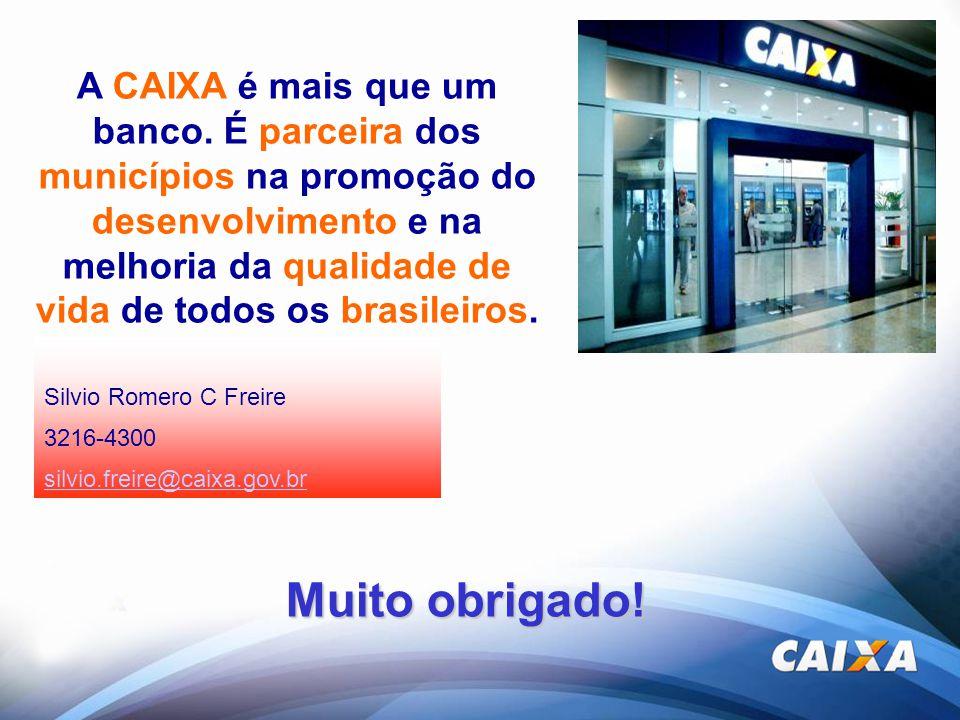 Muito obrigado! A CAIXA é mais que um banco. É parceira dos municípios na promoção do desenvolvimento e na melhoria da qualidade de vida de todos os b