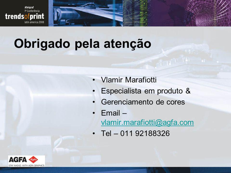Obrigado pela atenção Vlamir Marafiotti Especialista em produto & Gerenciamento de cores Email – vlamir.marafiotti@agfa.com vlamir.marafiotti@agfa.com Tel – 011 92188326