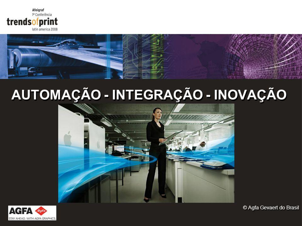 AUTOMAÇÃO - INTEGRAÇÃO - INOVAÇÃO © Agfa Gevaert do Brasil