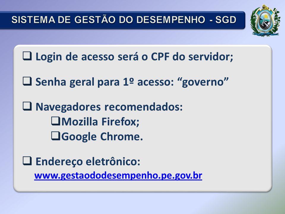  Login de acesso será o CPF do servidor;  Senha geral para 1º acesso: governo  Navegadores recomendados:  Mozilla Firefox;  Google Chrome.