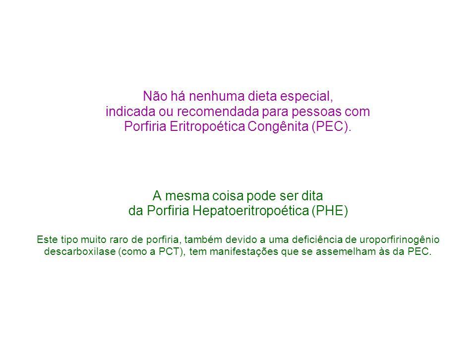 Não há nenhuma dieta especial, indicada ou recomendada para pessoas com Porfiria Eritropoética Congênita (PEC). A mesma coisa pode ser dita da Porfiri