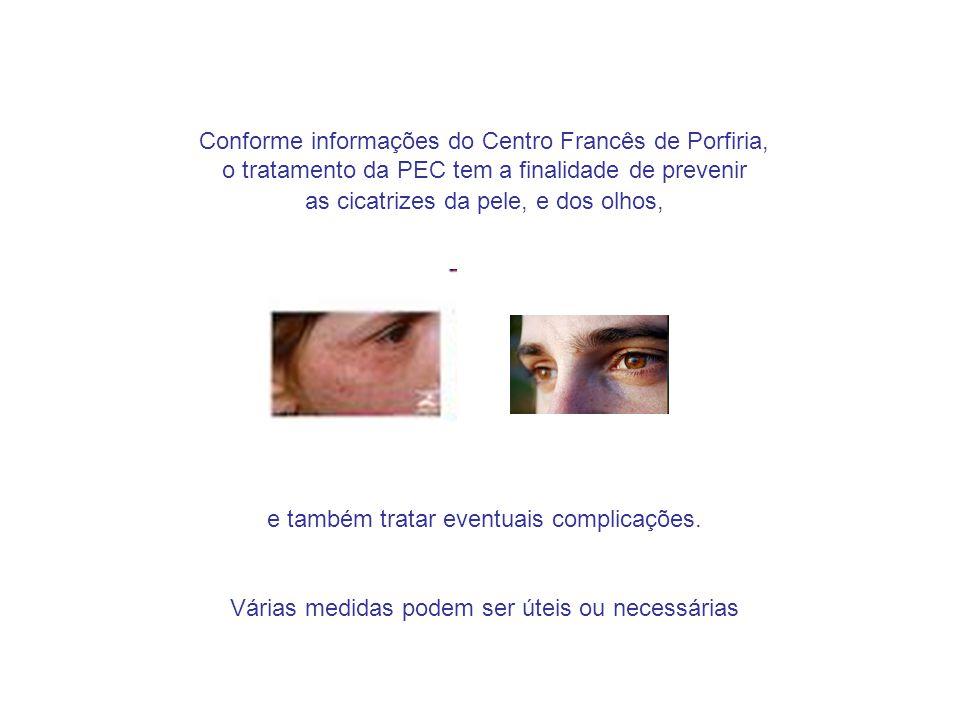 Conforme informações do Centro Francês de Porfiria, o tratamento da PEC tem a finalidade de prevenir as cicatrizes da pele, e dos olhos, e também trat