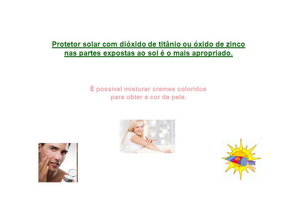 Protetor solar com dióxido de titânio ou óxido de zinco nas partes expostas ao sol é o mais apropriado. É possivel misturar cremes coloridos para obte