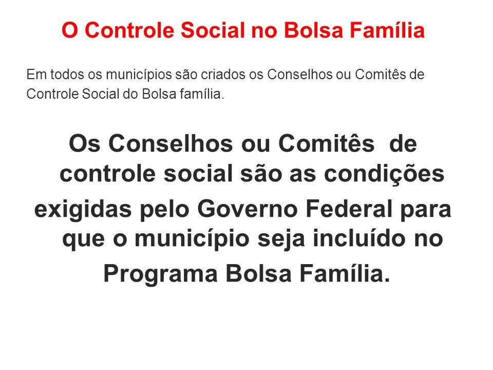 O Controle Social no Bolsa Família Em todos os municípios são criados os Conselhos ou Comitês de Controle Social do Bolsa família.