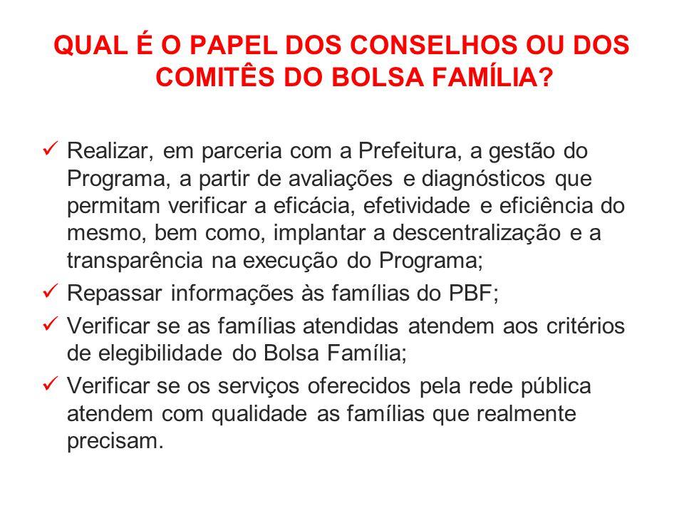 QUAL É O PAPEL DOS CONSELHOS OU DOS COMITÊS DO BOLSA FAMÍLIA? Realizar, em parceria com a Prefeitura, a gestão do Programa, a partir de avaliações e d