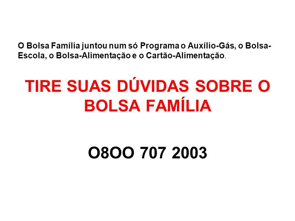 O Bolsa Família juntou num só Programa o Auxílio-Gás, o Bolsa- Escola, o Bolsa-Alimentação e o Cartão-Alimentação. TIRE SUAS DÚVIDAS SOBRE O BOLSA FAM