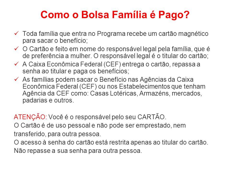 Como o Bolsa Família é Pago? Toda família que entra no Programa recebe um cartão magnético para sacar o benefício; O Cartão e feito em nome do respons