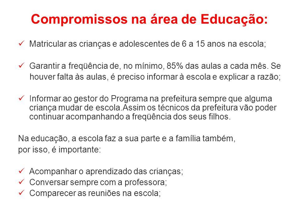 Compromissos na área de Educação: Matricular as crianças e adolescentes de 6 a 15 anos na escola; Garantir a freqüência de, no mínimo, 85% das aulas a cada mês.