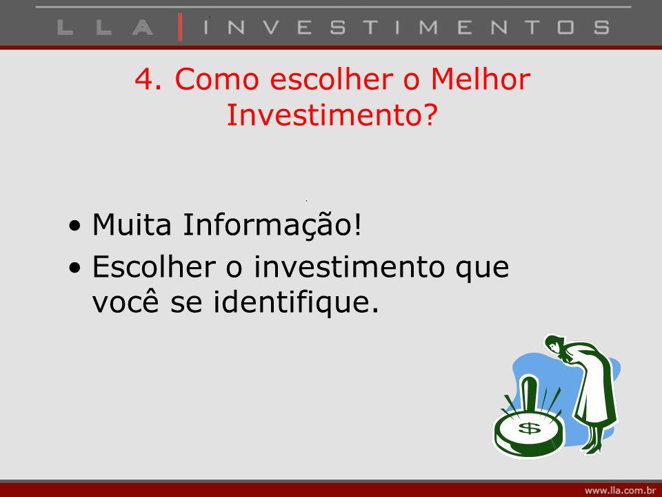 4. Como escolher o Melhor Investimento? Muita Informação! Escolher o investimento que você se identifique.