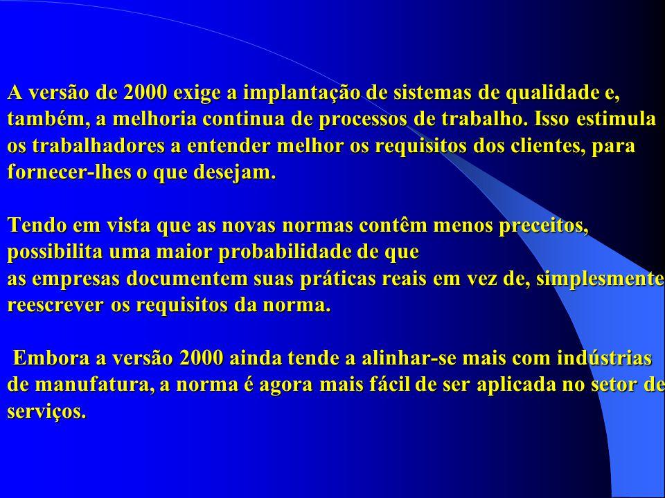 A versão de 2000 exige a implantação de sistemas de qualidade e, também, a melhoria continua de processos de trabalho.