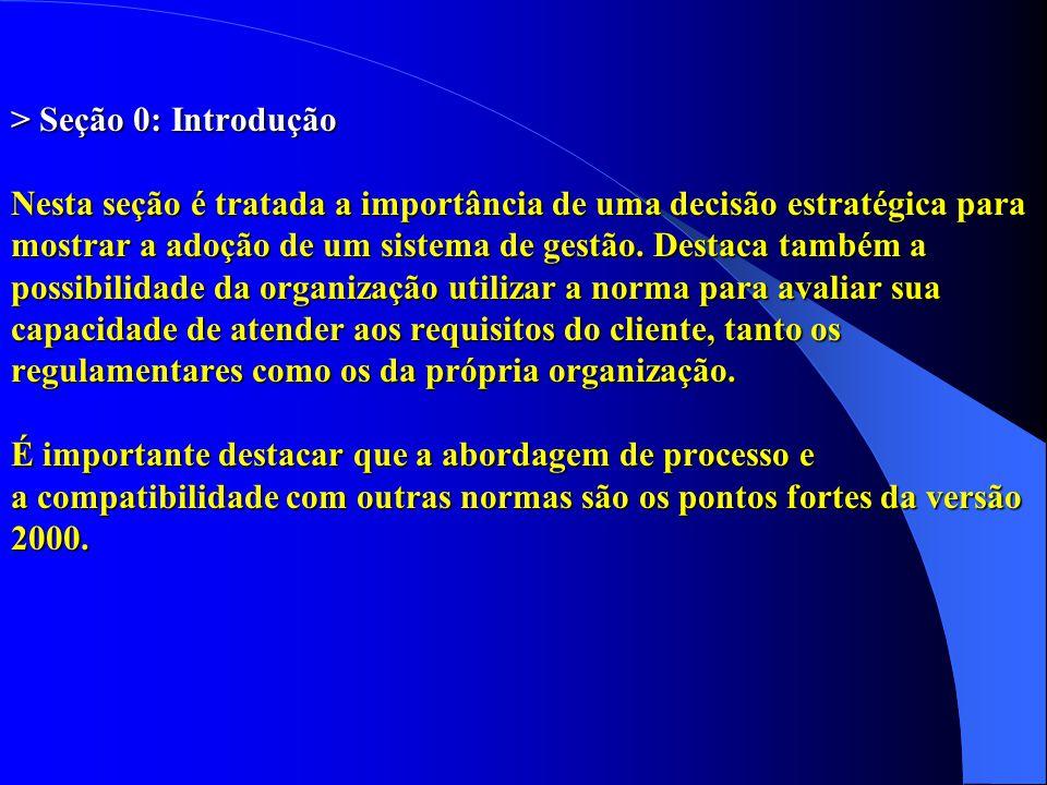 > Seção 0: Introdução Nesta seção é tratada a importância de uma decisão estratégica para mostrar a adoção de um sistema de gestão.