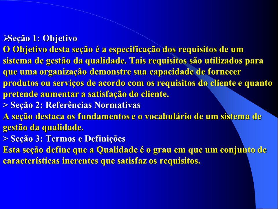  Seção 1: Objetivo O Objetivo desta seção é a especificação dos requisitos de um sistema de gestão da qualidade. Tais requisitos são utilizados para