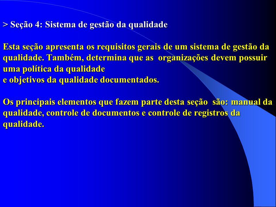 > Seção 4: Sistema de gestão da qualidade Esta seção apresenta os requisitos gerais de um sistema de gestão da qualidade. Também, determina que as org