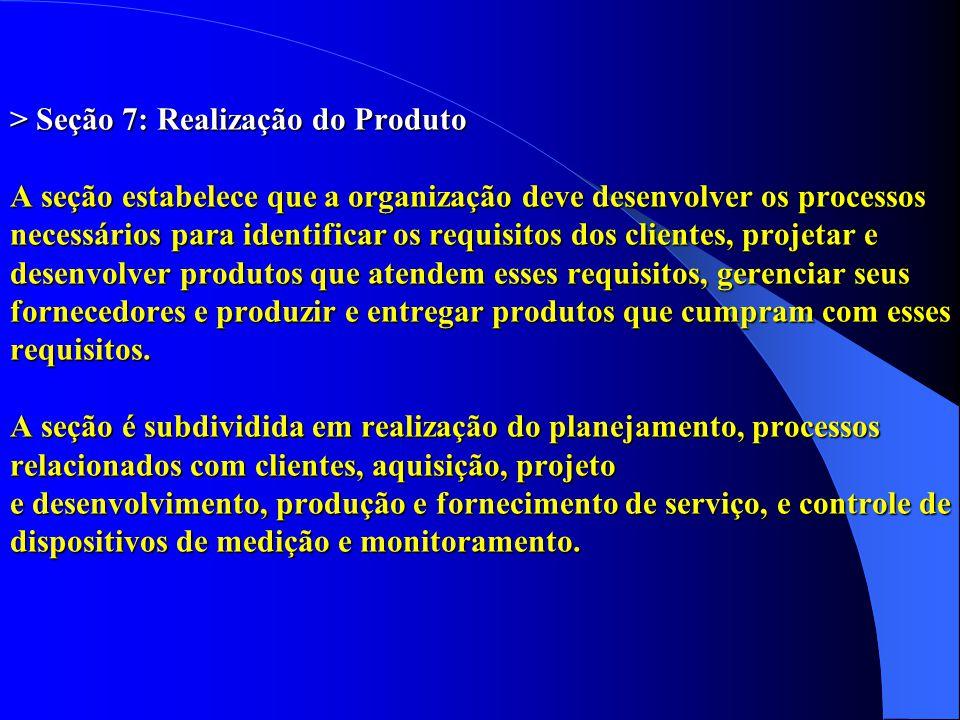 > Seção 7: Realização do Produto A seção estabelece que a organização deve desenvolver os processos necessários para identificar os requisitos dos cli