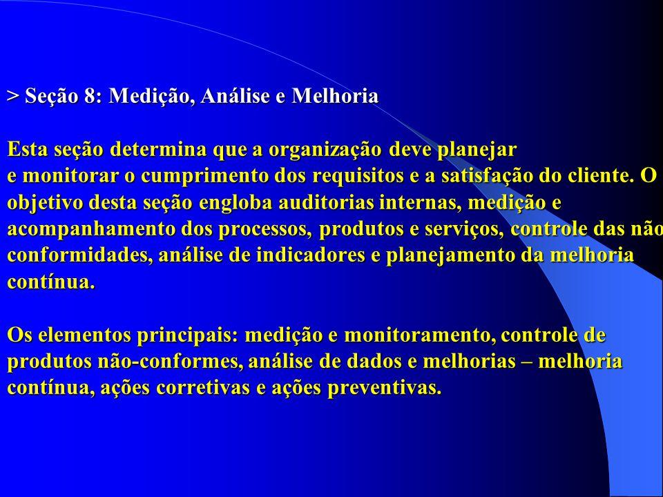 > Seção 8: Medição, Análise e Melhoria Esta seção determina que a organização deve planejar e monitorar o cumprimento dos requisitos e a satisfação do