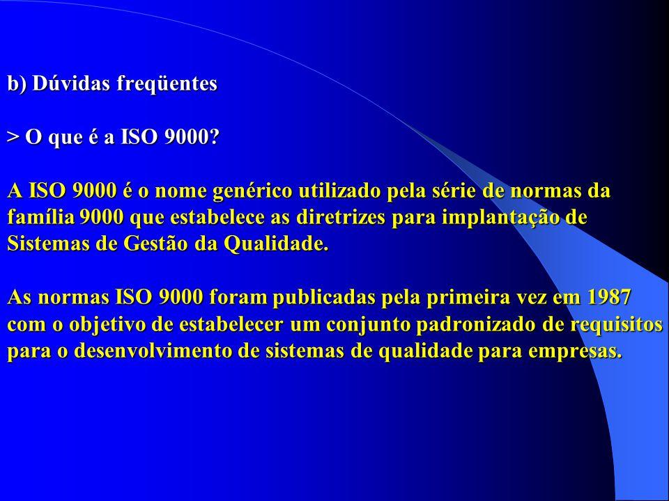 b) Dúvidas freqüentes > O que é a ISO 9000? A ISO 9000 é o nome genérico utilizado pela série de normas da família 9000 que estabelece as diretrizes p