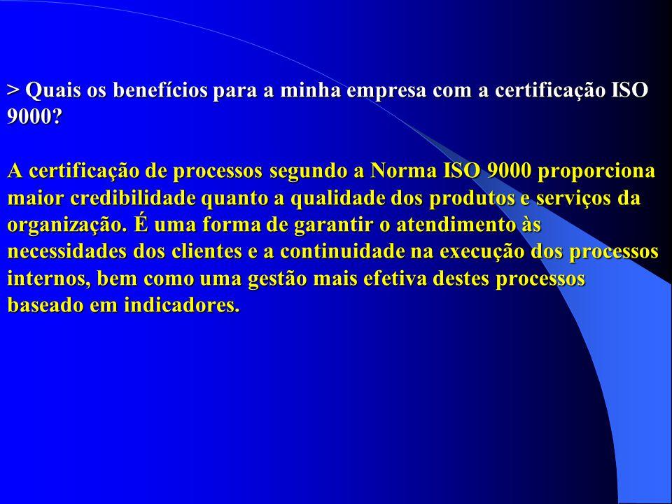 > Quais os benefícios para a minha empresa com a certificação ISO 9000? A certificação de processos segundo a Norma ISO 9000 proporciona maior credibi
