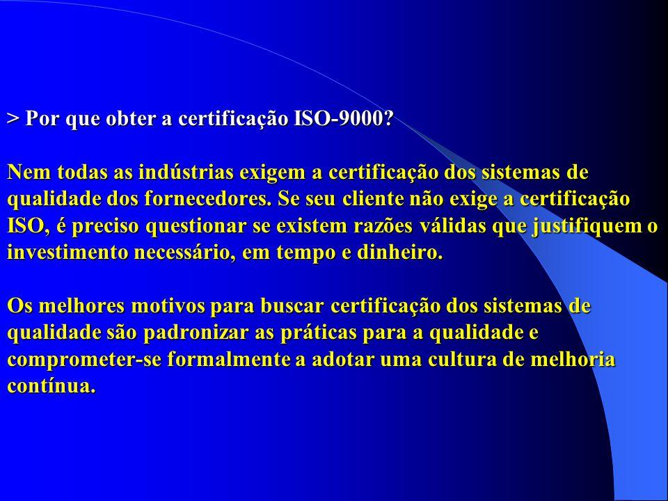 > Por que obter a certificação ISO-9000? Nem todas as indústrias exigem a certificação dos sistemas de qualidade dos fornecedores. Se seu cliente não