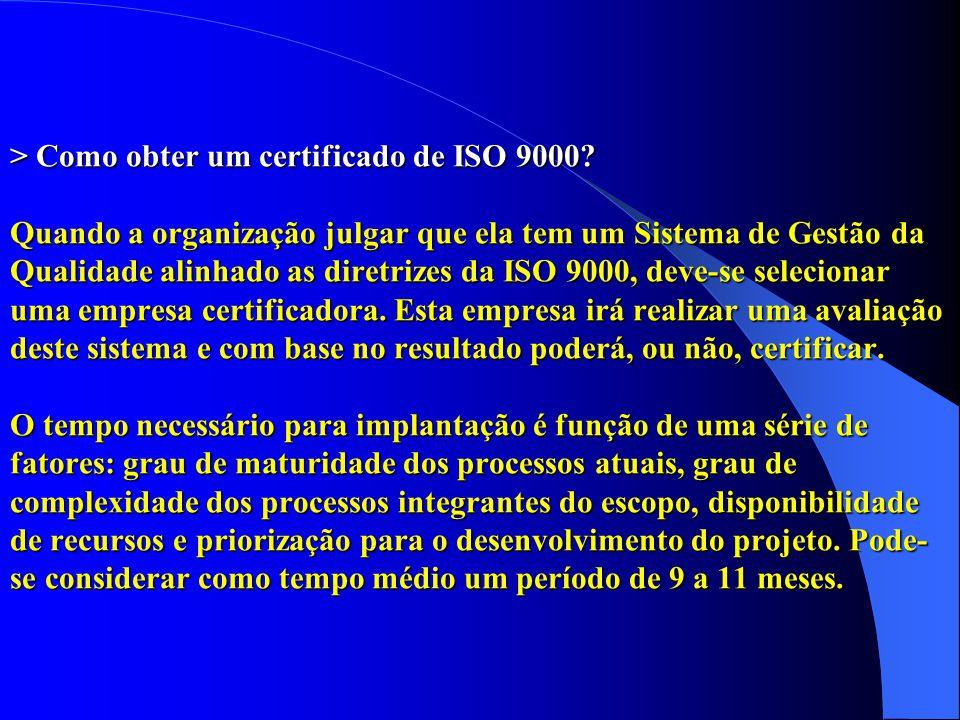 > Como obter um certificado de ISO 9000? Quando a organização julgar que ela tem um Sistema de Gestão da Qualidade alinhado as diretrizes da ISO 9000,