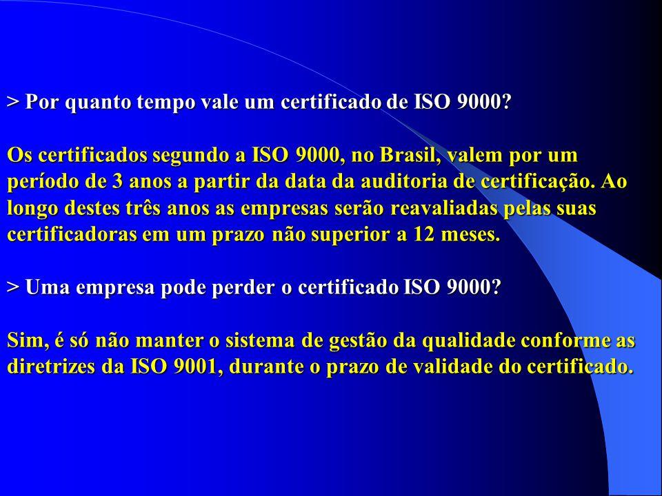 > Por quanto tempo vale um certificado de ISO 9000? Os certificados segundo a ISO 9000, no Brasil, valem por um período de 3 anos a partir da data da