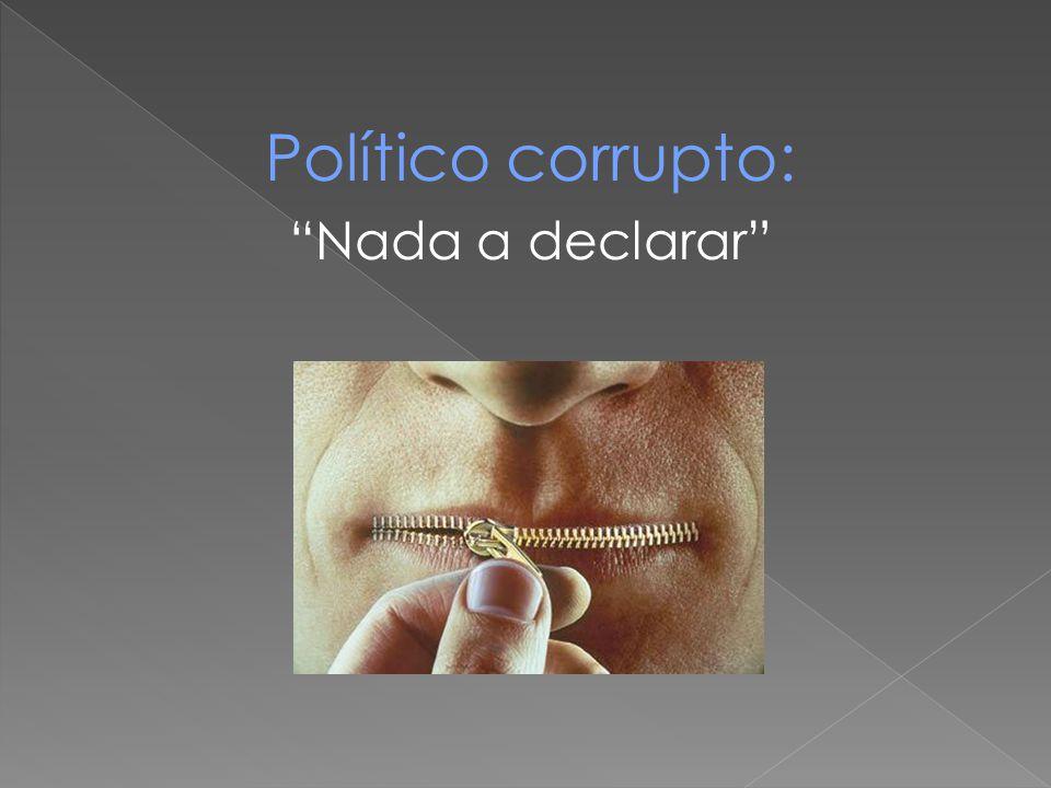 """Político corrupto: """"Nada a declarar"""""""