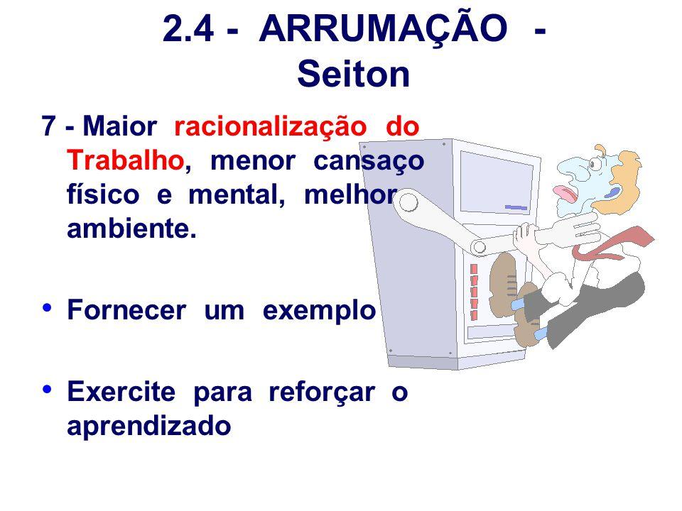 2.4 - ARRUMAÇÃO - Seiton 7 - Maior racionalização do Trabalho, menor cansaço físico e mental, melhor ambiente. Fornecer um exemplo Exercite para refor